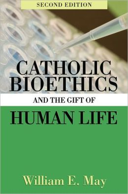 Catholic Bioethics and the Gift of Human Life, 2nd Edition