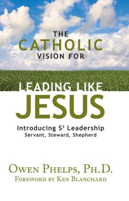 The Catholic Vision for Leading Like Jesus: Introducing S3 Leadership -- Servant, Steward, Shepherd