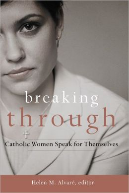 Breaking Through: Catholic Women Speak for Themselves