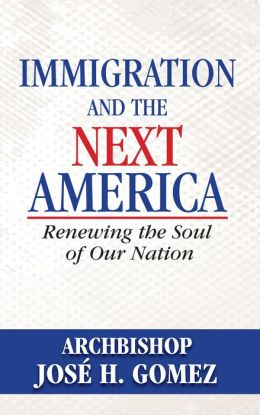 Immigration and the Next America: Renewing the Soul of Our Nation