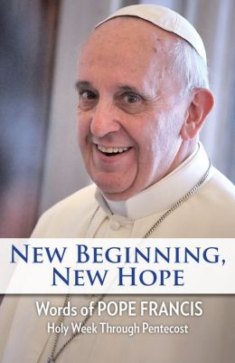 New Beginning, New Hope: Words of Pope Francis --Holy Week Through Pentecost