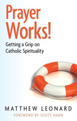 Prayer Works! Getting a Grip on Catholic Spirituality