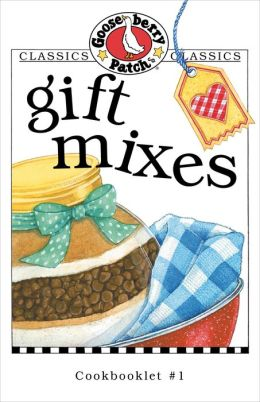 Gift Mixes Cookbook: Get a taste of Gooseberry Patch in this collection of over 20 favorite tips & recipes for making and giving gift mixes!