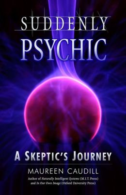 Suddenly Psychic: A Skeptic's Journey