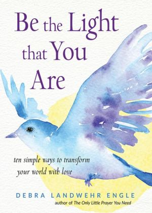 Book Be the Light that You Are: Ten Simple Ways to Transform Your World With Love|NOOK Book