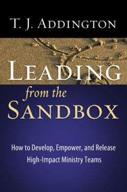 Leading from the Sandbox: How to Develop, Empower, and Release High-Impact Ministry Teams