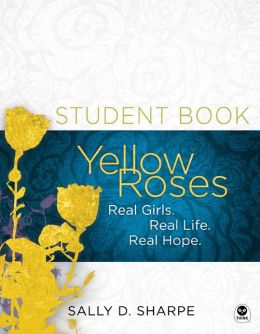 Yellow Roses Student Book: Real Girls. Real Life. Real Hope.
