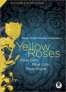 Yellow Roses [Emmy Award-Winning Documentary]: Real Girls. Real Life. Real Hope.