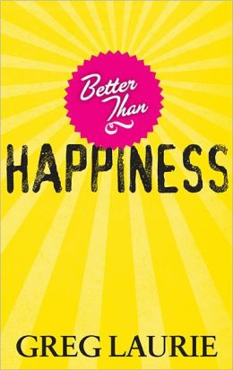 Better Than Happiness: