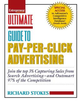 Ultimate Guide to Pay-Per-Click Advertising: Join the Top 3% Capturing Sales from Search Advertising-and Outsmart 97% of the Competition