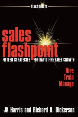 Sales Flashpoint: Fifteen Strategies for Rapid-Fire Sales Growth