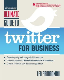 Ultimate Guide to Twitter for Business: Generate Quality Leads Using Only 140 Characters, Instantly Connect with 300 million Customers in 10 Minutes, Discover 10 Twitter Tools that Can be Applied Now
