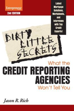 Dirty Little Secrets: What the Credit Reporting Agencies Won't Tell You