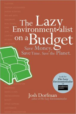 The Lazy Environmentalist on a Budget: Save Money. Save Time. Save the Planet.