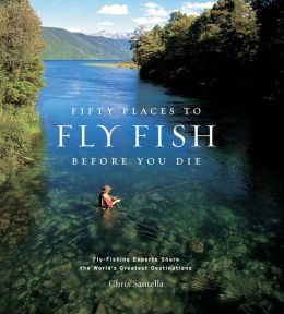 Fifty Places to Fly Fish Before You Die (enhanced ebook): Fly-Fishing Experts Share the World's Greatest Destinations