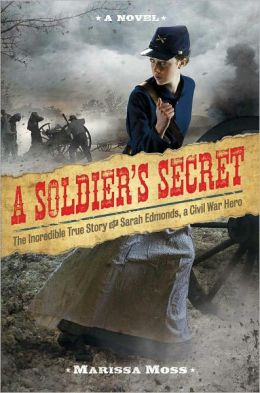 A Soldier's Secret: The Incredible True Story of Sarah Edmonds, a Civil War Hero