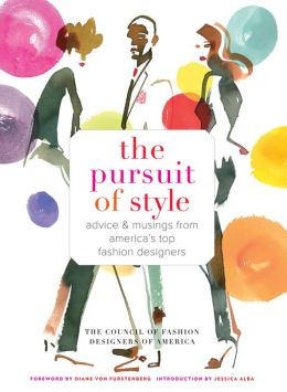 The Pursuit of Style: Advice and Musings from America's Top Fashion Designers