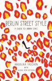 Book Cover Image. Title: Berlin Street Style:  A Guide to Urban Chic, Author: Angelika Taschen