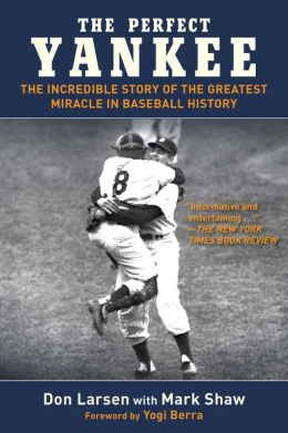 The Perfect Yankee: The Incredible Story of the Greatest Miracle in Baseball History