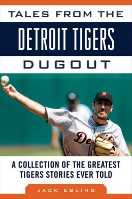 Tales from the Detroit Tigers Dugout: A Collection of the Greatest Tigers Stories Ever Told