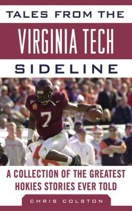 Tales from the Virginia Tech Sideline: A Collection of the Greatest Hokies Stories Ever Told