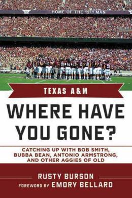 Texas A & M: Where Have You Gone? Catching Up with Bob Smith, Bubba Bean, Antonio Armstrong and Other Aggies of Old