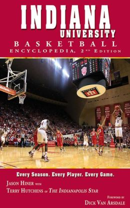 Indiana University Basketball Encyclopedia By Jason Hiner
