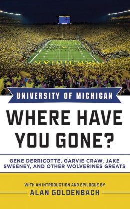 University of Michigan: Where Have You Gone? Gene Derricotte, Garvie Craw, Jake Sweeney, and Other Wolverine Greats