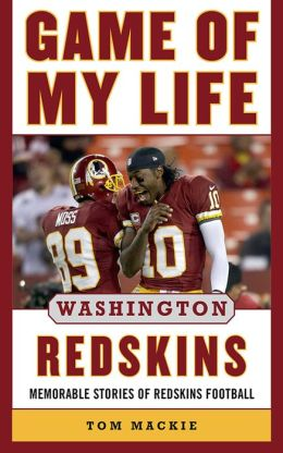 Game of My Life Washington Redskins: Memorable Stories of Redskins Football