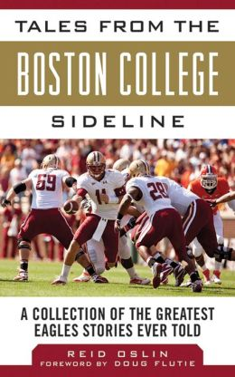 Tales from the Boston College Sideline: A Collection of the Greatest Eagle Stories Ever Told