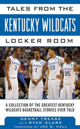 Tales from the Kentucky Wildcats Locker Room: A Collection of the Greatest Wildcat Basketball Stories Ever Told