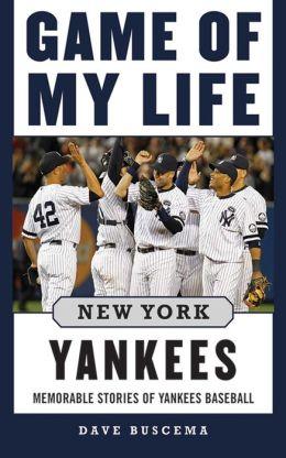 Game of My Life New York Yankees: Memorable Stories of Yankees Baseball