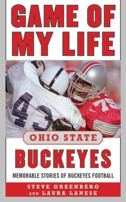 Game of My Life Ohio State Buckeyes: Memorable Stories of Buckeyes Football