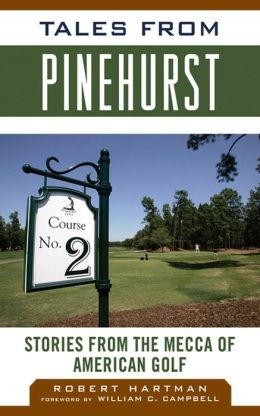 Tales from Pinehurst: Stories from the Mecca of American Golf