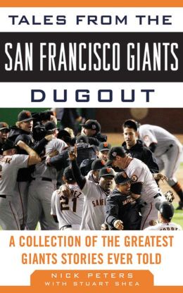 Tales from the San Francisco Giants Dugout: A Collection of the Greatest Giants Stories Ever Told