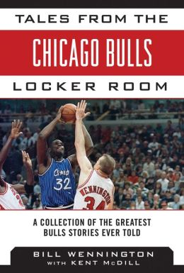 Tales from the Chicago Bulls Locker Room: A Collection of the Greatest Bulls Stories Ever Told