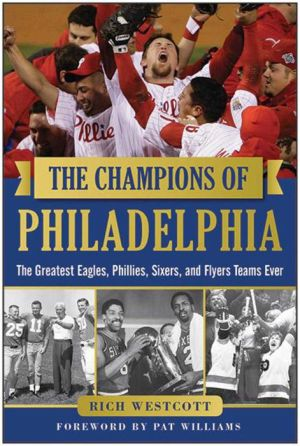 The Champions of Philadelphia: The Greatest Eagles, Phillies, Sixers, and Flyers Teams