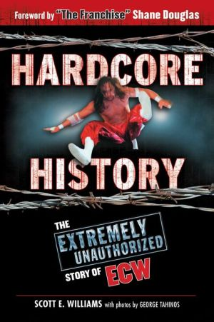 Hardcore History: The Extremely Uncensored History of ECW