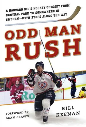 Odd Man Rush: A Harvard Kid's Hockey Odyssey from Central Park to Somewhere in Sweden--with Stops along the Way