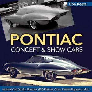 Pontiac Concept and Show Cars 1939-1980: Includes Club De Mer, Banshee, GTO Flamme, Cirrus, Firebird Pegasus & More