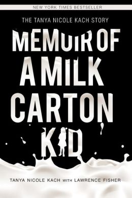 Memoir of A Milk Carton Kid: The Tanya Nicole Kach Story