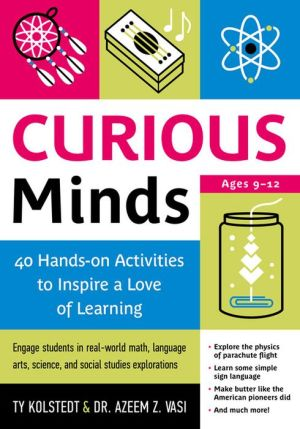 Curious Minds: 40 Hands-on Activities to Inspire a Love of Learning