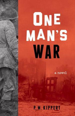One Man's War: A Novel