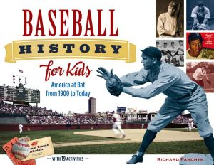 Baseball History for Kids: America at Bat from 1900 to Today, with 21 Activities