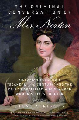 The Criminal Conversation of Mrs. Norton: Victorian England's