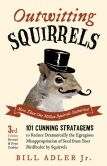 Book Cover Image. Title: Outwitting Squirrels:  101 Cunning Stratagems to Reduce Dramatically the Egregious Misappropriation of Seed from Your Birdfeeder by Squirrels, Author: Bill Adler Jr.