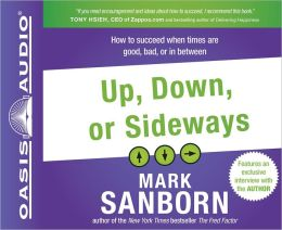 Up, Down or Sideways: How to Succeed When Times Are Good, Bad or In Between