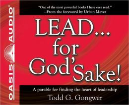 LEAD...for God's Sake!: A parable for finding the heart of leadership