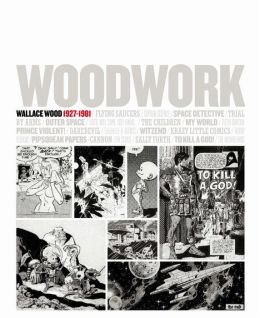 Woodwork: Wallace Wood, 1927-1981