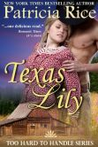 Book Cover Image. Title: Texas Lily (Too Hard To Handle, Book 1), Author: Patricia Rice